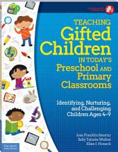 Teaching Gifted Children in Today's Preschool and Primary Classrooms: Identifying, Nurturing, and Challenging Children Ages 4–9