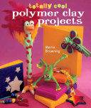 Totally Cool Polymer Clay Projects
