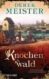 Knochenwald: Historischer Kriminalroman