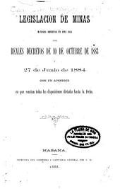Legislación de minas, mandada observar en esta isla por reales decretos de 10 de octubre de 1883 y 27 de junio de 1884: con un apendice en que constan todas las disposiciones dictadas hasta la fecha