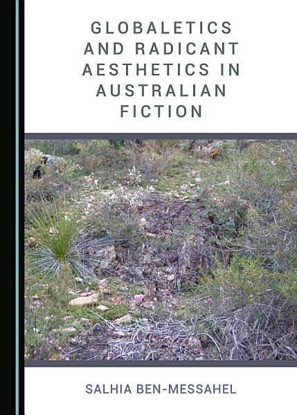 Download Globaletics and Radicant Aesthetics in Australian Fiction Book