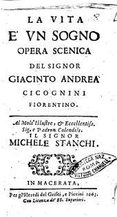 La vita è vn sogno opera scenica del signor Giacinto Andrea Cicognini fiorentino. Al molt'illustre ... Michele Stanchi
