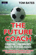 The Future Coach   Creating Tomorrow s Soccer Players Today