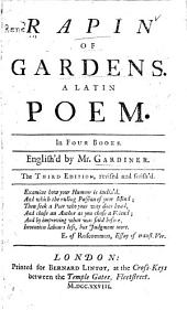 Rapin Of Gardens: A Latin Poem in Four Books : English'd by Mr. Gardiner