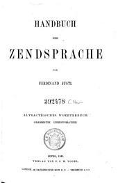 Handbuch der Zendsprache : Altbactrisches Wörterbuch; Grammatik, Chrestomathie