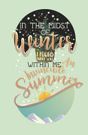 In the Midst of Winter I Found Within Me There Was an Invincible Summer