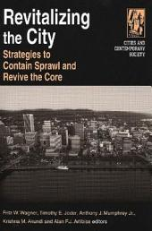 Revitalizing the City: Strategies to Contain Sprawl and Revive the Core