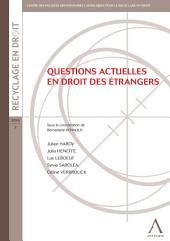Questions actuelles en droit des étrangers: Droit belge
