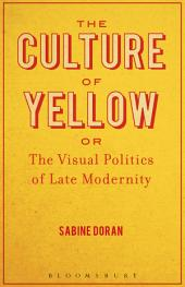 The Culture of Yellow: Or, The Visual Politics of Late Modernity