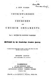 A Few Words to Churchwardens on Churches and Church Ornaments: Suited to country parishes, Issue 1