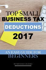 Top Small Business Tax Deductions 2017: An Easy Guide for Beginners