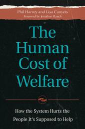 The Human Cost of Welfare: How the System Hurts the People It's Supposed to Help: How the System Hurts the People It's Supposed to Help