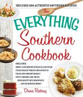 The Everything Southern Cookbook: Includes Honey and Brown Sugar Glazed Ham, Fried Green Tomato Bruschetta, Crab and Shrimp Bisque, Spicy Shrimp and Grits, Mississippi Mud Brownies...and Hundreds More!