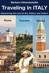 Traveling in ITALY: Discovering the Land of Art, History and Culture