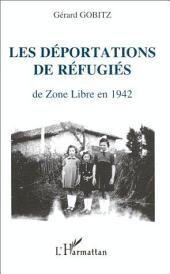 Les déportations de réfugiés de Zone Libre en 1942: Récits et documents concernant les régions administratives