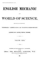 """English Mechanic and World of Science: With which are Incorporated """"the Mechanic"""", """"Scientific Opinion,"""" and the """"British and Foreign Mechanic."""", Volume 49"""