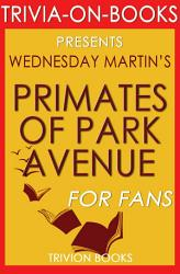 Primates Of Park Avenue By Wednesday Martin Trivia On Books  Book PDF