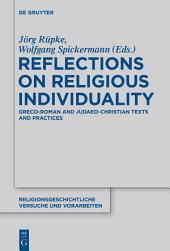 Reflections on Religious Individuality: Greco-Roman and Judaeo-Christian Texts and Practices