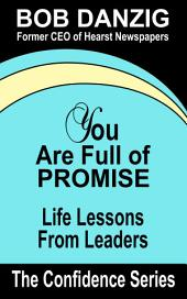 You Are Full of Promise: Life Lessons for Leaders
