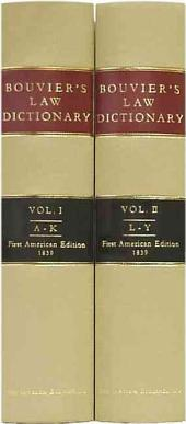 A Law Dictionary: Adapted to the Constitution and Laws of the United States of America, and of the Several States of the American Union : with References to the Civil and Other Systems of Foreign Law; in Two Volumes