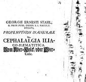 Georgii Ernesti Stahl ... ¬Propempt. ¬inaug. de cephalalgia iliaco-haematitica, vom Über-Kolck oder Ober-Colic