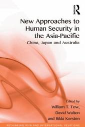 New Approaches to Human Security in the Asia-Pacific: China, Japan and Australia