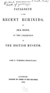 Catalogue of the recent Echinida, or sea eggs: in the collection of the British museum. Part I.--Echinida irregularia, Part 1