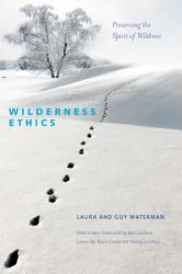 Wilderness Ethics Preserving The Spirit Of Wildness Book PDF