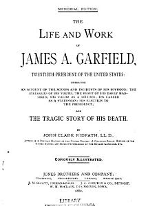 The Life and Work of James A  Garfield    and the Tragic Story of His Death PDF