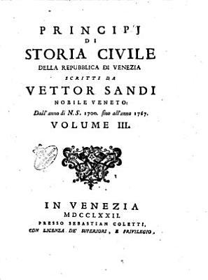 Principj di storia civile della Repubblica di Venezia dalla sua fondazione sino all anno di N S  1700  Scritti da Vettor Sandi nobile veneto PDF