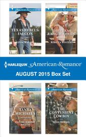 Harlequin American Romance August 2015 Box Set: Texas Rebels: Falcon\Falling for the Sheriff\The Texas Ranger's Bride\The Convenient Cowboy
