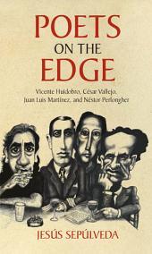 Poets on the Edge: Vicente Huidobro, César Vallejo, Juan Luis Martínez, and Néstor Perlongher