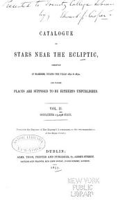 Catalogue of Stars Near the Ecliptic: Observed at Markree During the Years 1848[-1856] and Whose Places are Supposed to be Hitherto Unpublished ..., Volume 2