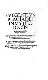 Fulgentivs Placiades In Mythologiis: Hoc in uolumine Infra Scripta Continentur. Fabij fulgentij placiadis Episcopi, Mythologiarum libri Tres