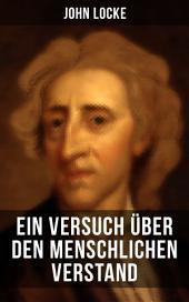 John Locke: Ein Versuch über den menschlichen Verstand: An Essay Concerning Human Understanding
