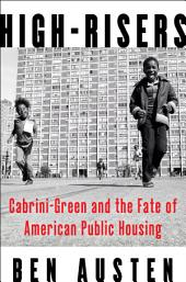 High-Risers:Cabrini-Green and the Fate of American Public Housing