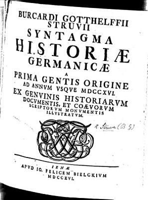 B G S Syntagma Historiae Germanicae A Prima Gentis Origine Ad Annum Usque Mdccxvi Etc