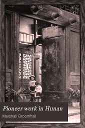 Pioneer Work in Hunan: By Adam Dorward, and Other Missionaries of the China Inland Mission