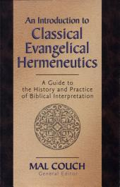 An Introduction to Classical Evangelical Hermeneutics: A Guide to the History and Practice of Biblical Interpretation