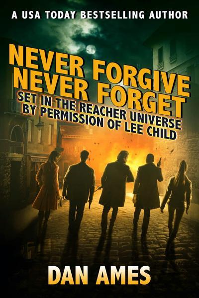 Download Never Forgive Never Forget  Jack Reacher s Special Investigators  4  Book