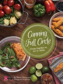 Canning Full Circle  From Garden To Jar To Table