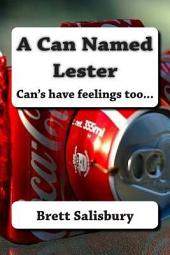 A Can Named Lester: Can's have feelings too....