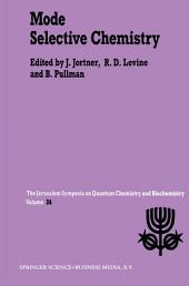 Mode Selective Chemistry: Proceedings of the Twenty-Fourth Jerusalem Symposium on Quantum Chemistry and Biochemistry Held in Jerusalem, Israel, May 20–23, 1991