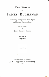 The Works of James Buchanan: Comprising His Speeches, State Papers, and Private Correspondence, Volume 3