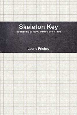 Skeleton Key   Something to Leave Behind When I Die
