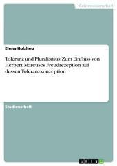 Toleranz und Pluralismus: Zum Einfluss von Herbert Marcuses Freudrezeption auf dessen Toleranzkonzeption