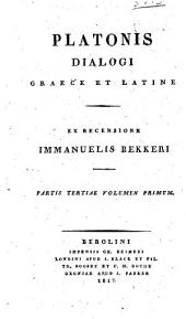 Platonis Dialogi graece et latine: Phaedo. Philebus. Appendix: Theages. Amatores. Alcibiades I. Menexenus. Hippias maior. Clitophon. Pars III, vol. I. De republica lib. I-X