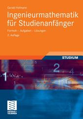 Ingenieurmathematik für Studienanfänger: Formeln - Aufgaben - Lösungen, Ausgabe 2