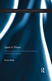 Sport in Prison: Exploring the Role of Physical Activity in Correctional Settings