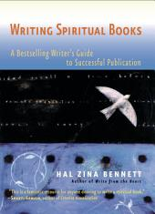 Writing Spiritual Books: A Bestselling Writer s Guide to Successful Publication